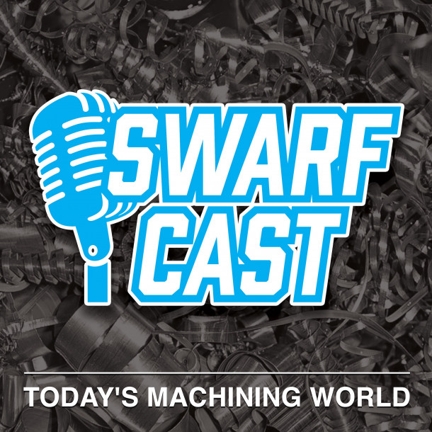 Swarfcast Podcast from Today's Machining World
